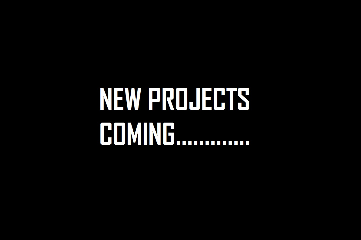 NEW PROJECTS COMING